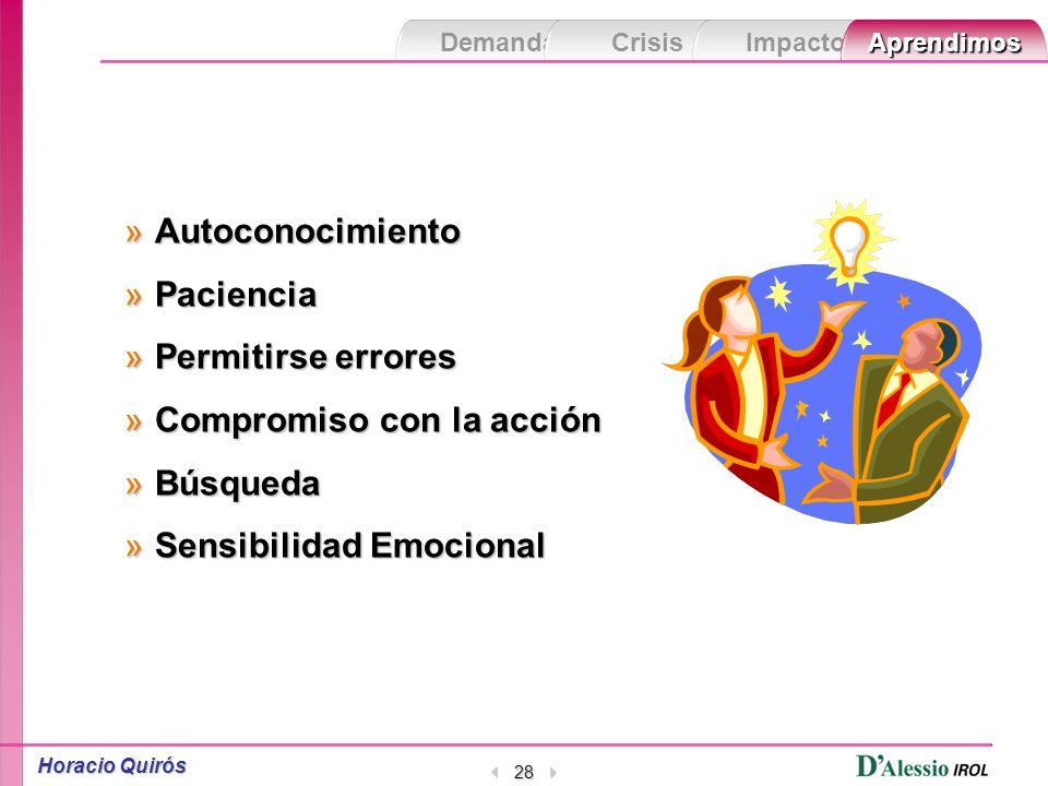 Horacio Quirós 27 Las demandas de los escenarios Las demandas de los escenarios Las crisis El impacto en la gente Lo que aprendimos en las crisis
