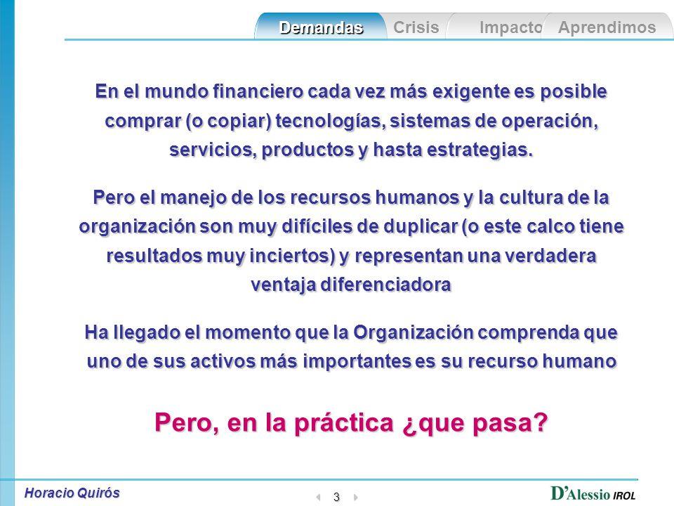 Horacio Quirós 2 Las demandas de los escenarios Las demandas de los escenarios Las crisis El impacto en la gente Lo que aprendimos en las crisis