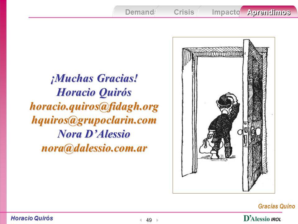Horacio Quirós 48 Las demandas de los escenarios Las demandas de los escenarios Las crisis El impacto en la gente Lo que aprendimos en las crisis