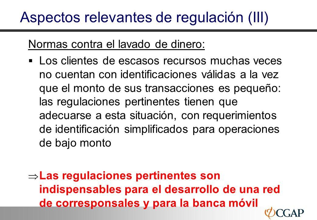 26 Aspectos relevantes de regulación (III) Normas contra el lavado de dinero: Los clientes de escasos recursos muchas veces no cuentan con identificac
