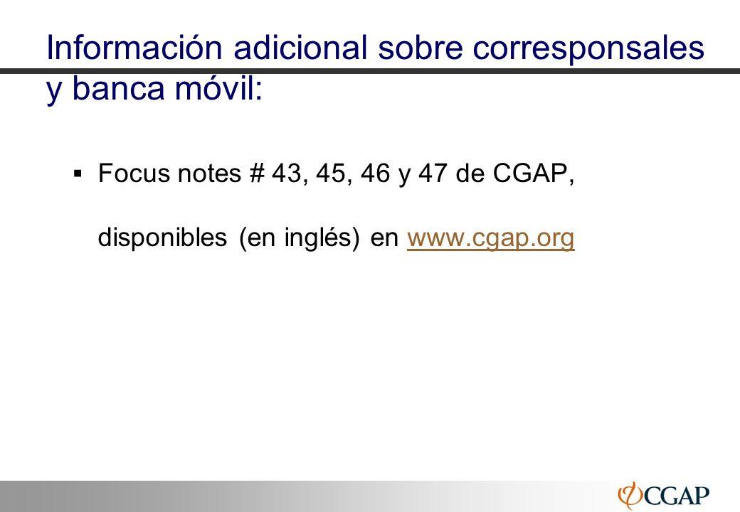 31 Información adicional sobre corresponsales y banca móvil: Focus notes # 43, 45, 46 y 47 de CGAP, disponibles (en inglés) en www.cgap.orgwww.cgap.or