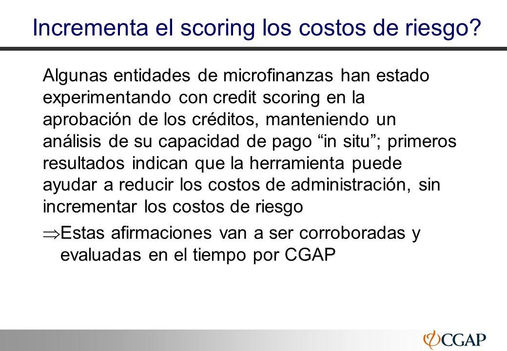 42 Incrementa el scoring los costos de riesgo? Algunas entidades de microfinanzas han estado experimentando con credit scoring en la aprobación de los