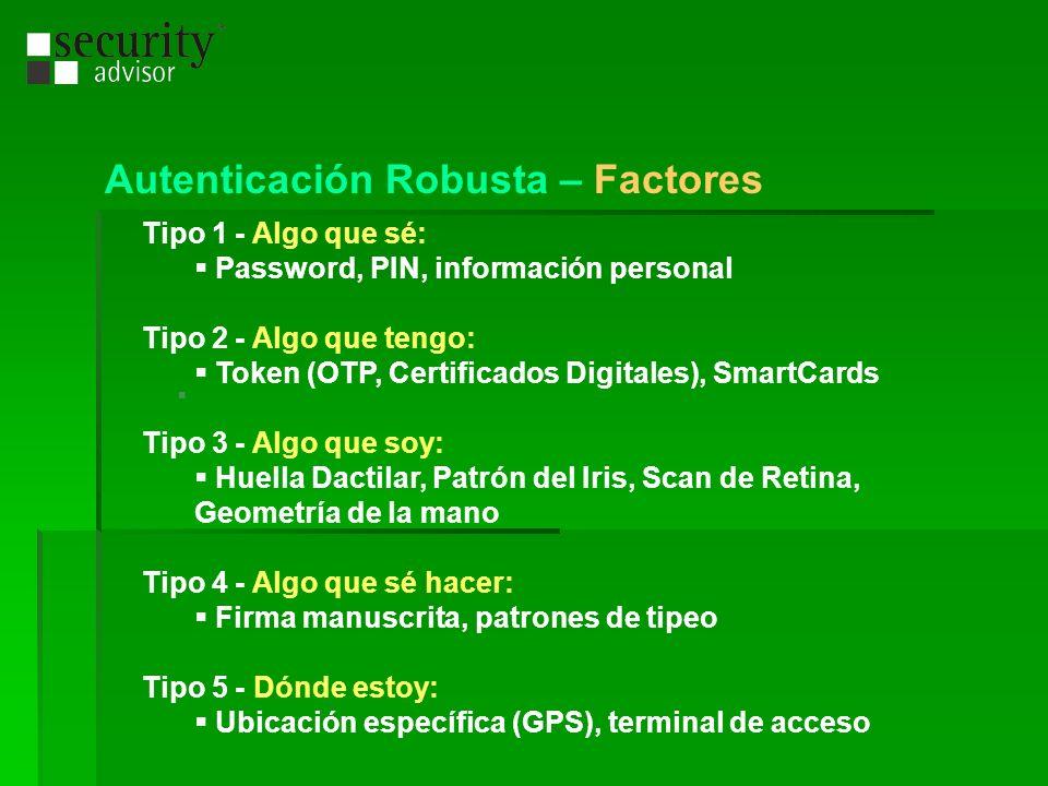 Tipo 1 - Algo que sé: Password, PIN, información personal Tipo 2 - Algo que tengo: Token (OTP, Certificados Digitales), SmartCards Tipo 3 - Algo que s