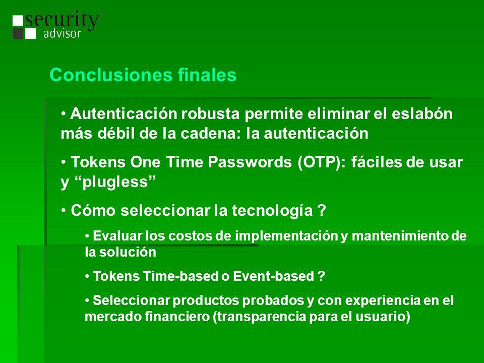 Conclusiones finales Autenticación robusta permite eliminar el eslabón más débil de la cadena: la autenticación Tokens One Time Passwords (OTP): fácil