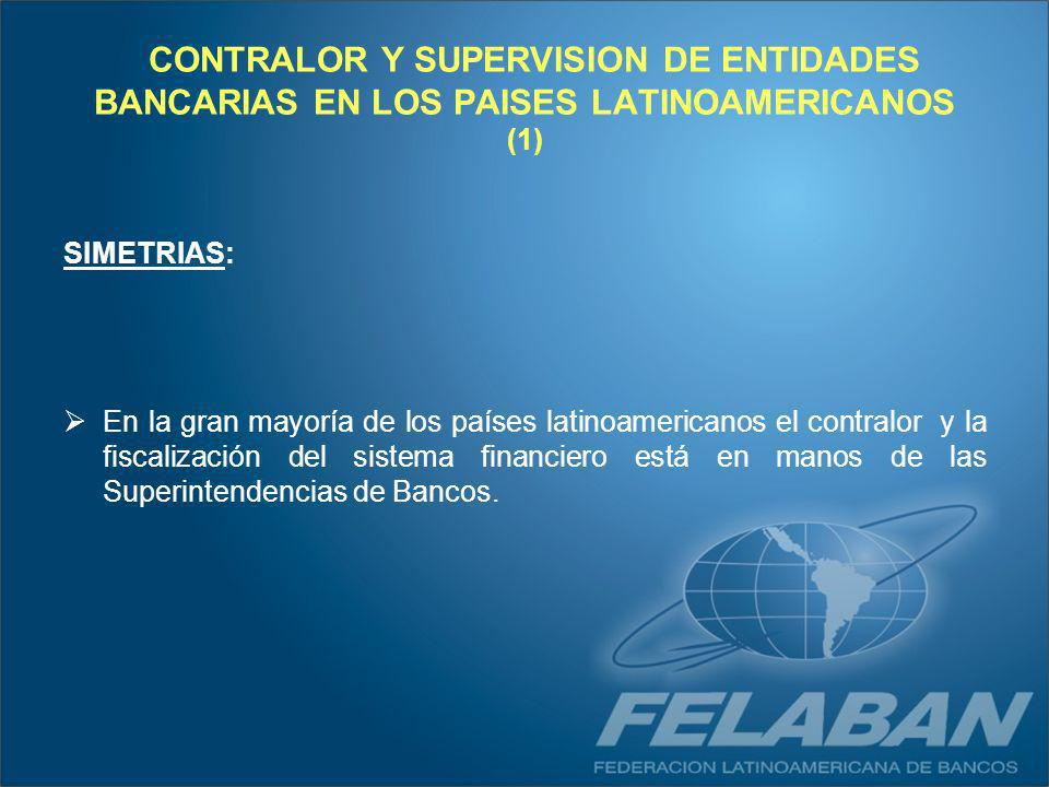 CONTRALOR Y SUPERVISION DE ENTIDADES BANCARIAS EN LOS PAISES LATINOAMERICANOS (2) ALGUNAS ASIMETRIAS: Radican en si las Superintendencias de Bancos integran o son independientes de los Bancos Centrales En algunos casos (por ejemplo Brasil) no existe Superintendencia de Bancos Integran el Banco Central las Superintendencias de Bancos de Argentina, Paraguay y Uruguay Son entidades independientes del Banco Central las Superintendencias de la gran mayoría de los países latinoamericanos.