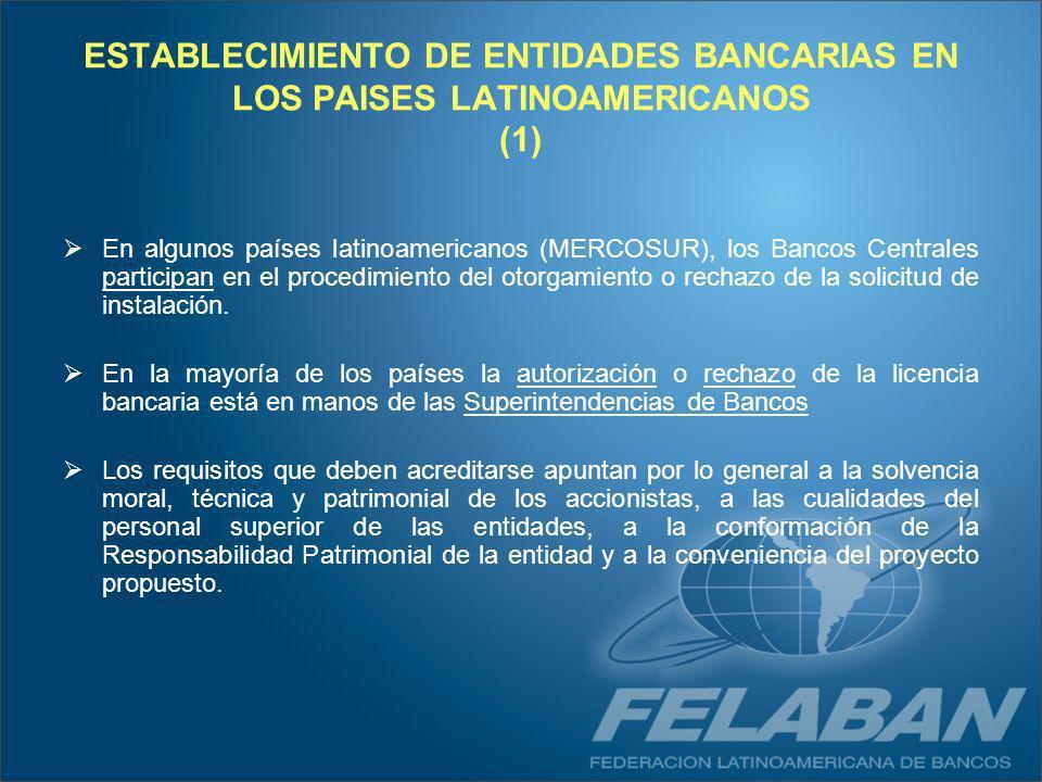 ESTABLECIMIENTO DE ENTIDADES BANCARIAS EN LOS PAISES LATINOAMERICANOS (1) En algunos países latinoamericanos (MERCOSUR), los Bancos Centrales particip