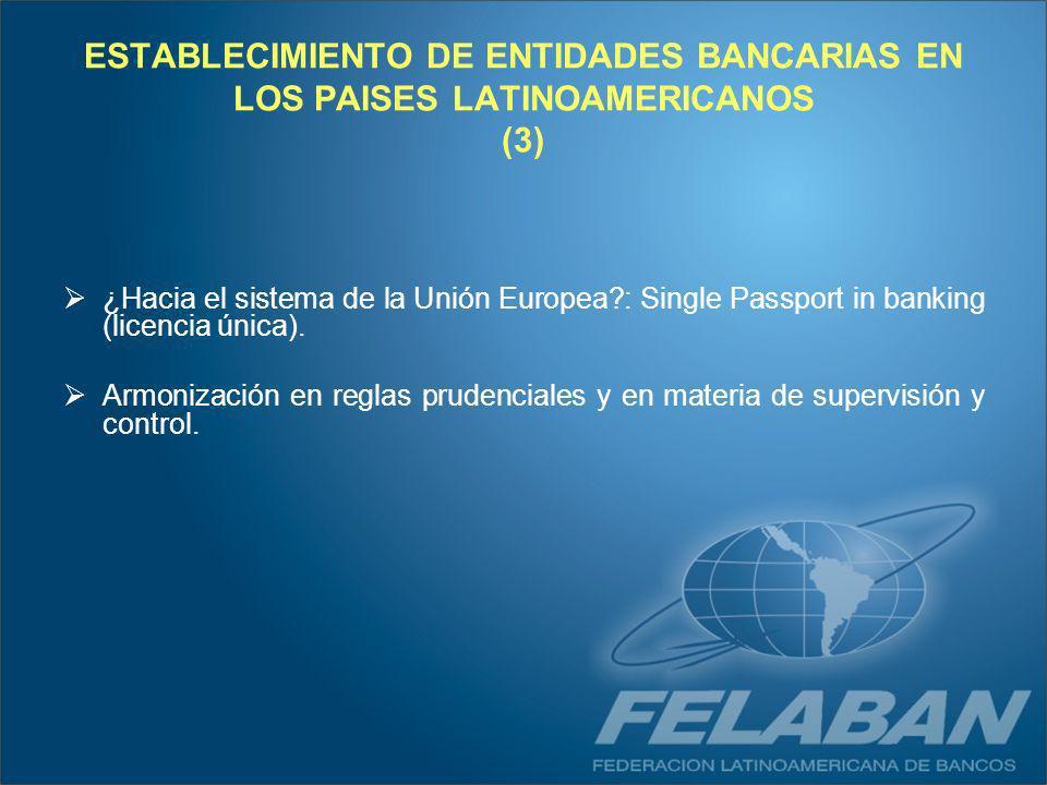 ESTABLECIMIENTO DE ENTIDADES BANCARIAS EN LOS PAISES LATINOAMERICANOS (3) ¿Hacia el sistema de la Unión Europea?: Single Passport in banking (licencia