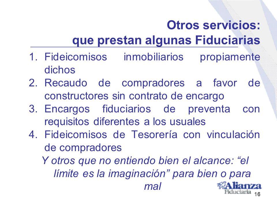 Otros servicios: que prestan algunas Fiduciarias 1.Fideicomisos inmobiliarios propiamente dichos 2.Recaudo de compradores a favor de constructores sin