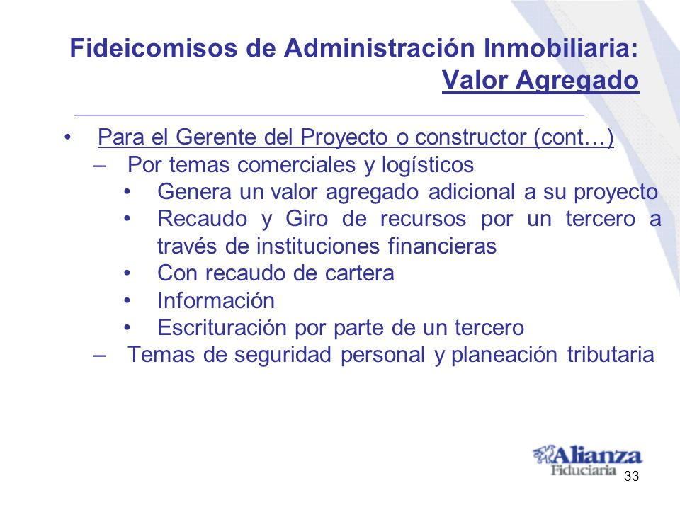 Fideicomisos de Administración Inmobiliaria: Valor Agregado Para el Gerente del Proyecto o constructor (cont…) –Por temas comerciales y logísticos Gen