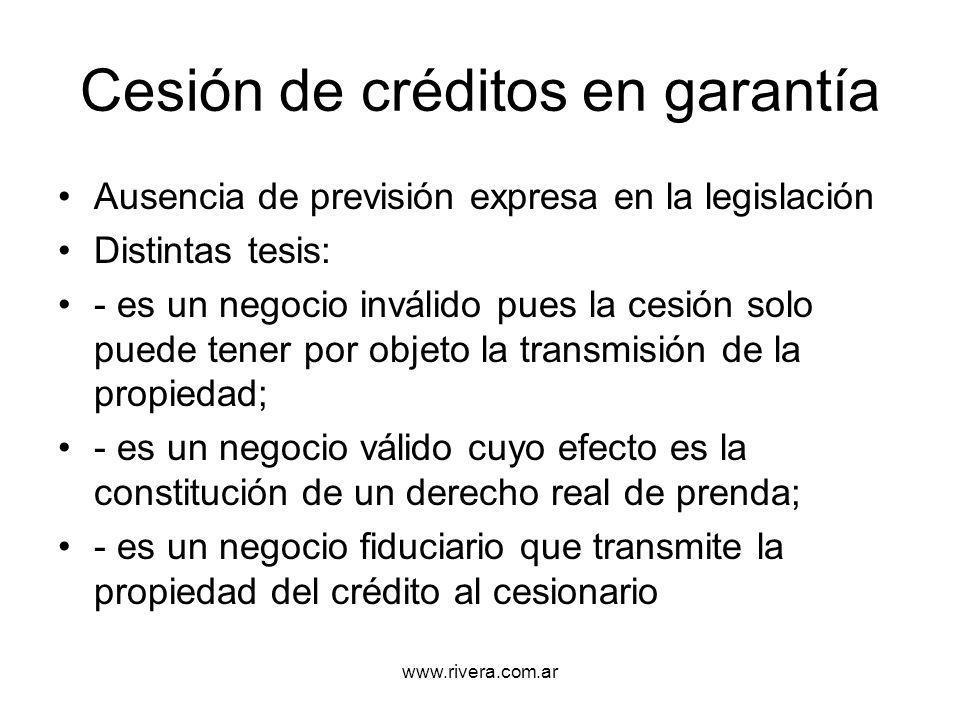 www.rivera.com.ar Cesión de créditos en garantía Ausencia de previsión expresa en la legislación Distintas tesis: - es un negocio inválido pues la ces