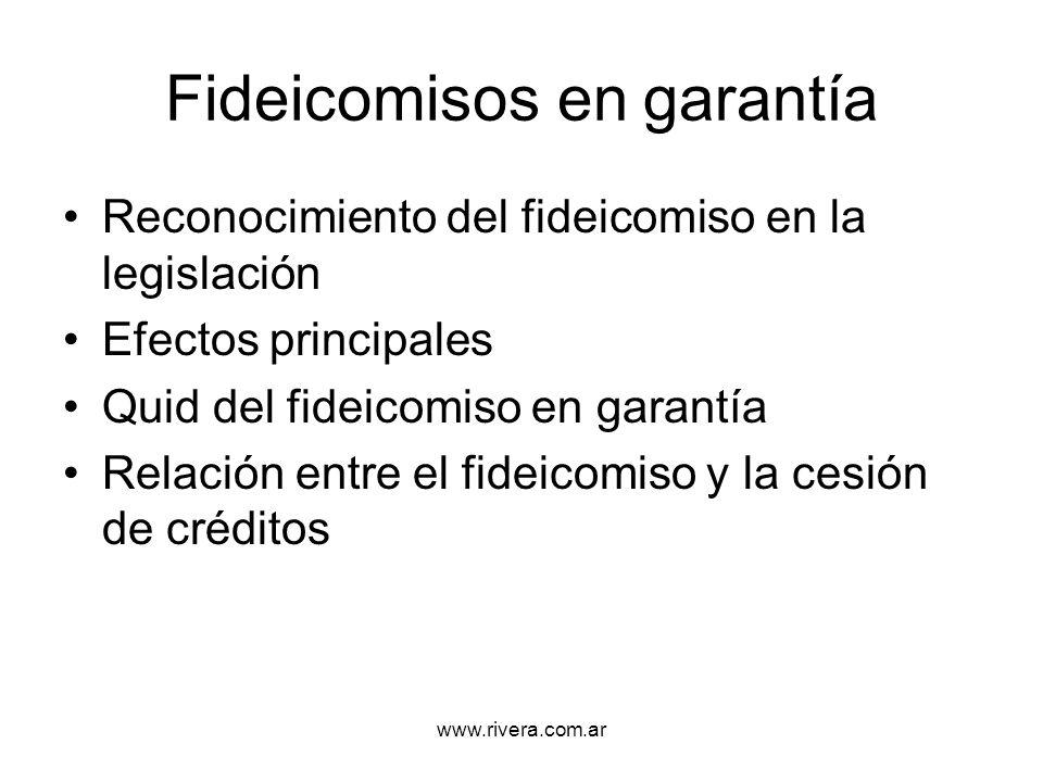 www.rivera.com.ar Fideicomisos en garantía Reconocimiento del fideicomiso en la legislación Efectos principales Quid del fideicomiso en garantía Relac