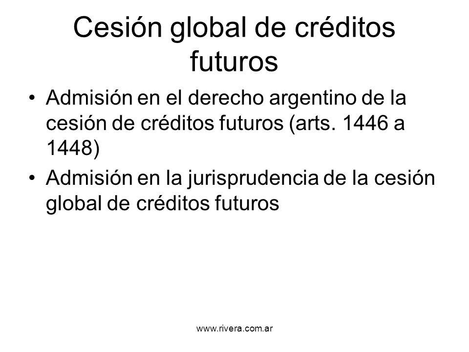 www.rivera.com.ar Cesión global de créditos futuros Admisión en el derecho argentino de la cesión de créditos futuros (arts. 1446 a 1448) Admisión en