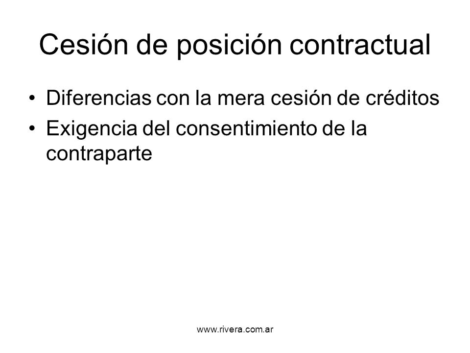 www.rivera.com.ar Cesión de posición contractual Diferencias con la mera cesión de créditos Exigencia del consentimiento de la contraparte