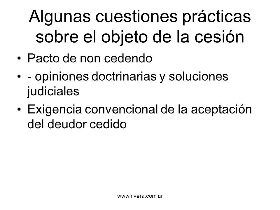 www.rivera.com.ar Algunas cuestiones prácticas sobre el objeto de la cesión Pacto de non cedendo - opiniones doctrinarias y soluciones judiciales Exig