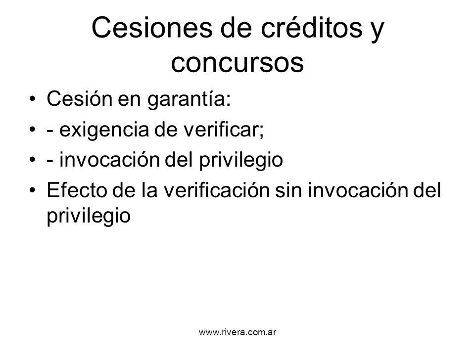www.rivera.com.ar Cesiones de créditos y concursos Cesión en garantía: - exigencia de verificar; - invocación del privilegio Efecto de la verificación