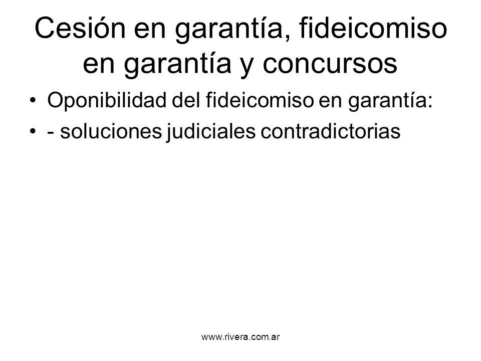 www.rivera.com.ar Cesión en garantía, fideicomiso en garantía y concursos Oponibilidad del fideicomiso en garantía: - soluciones judiciales contradict