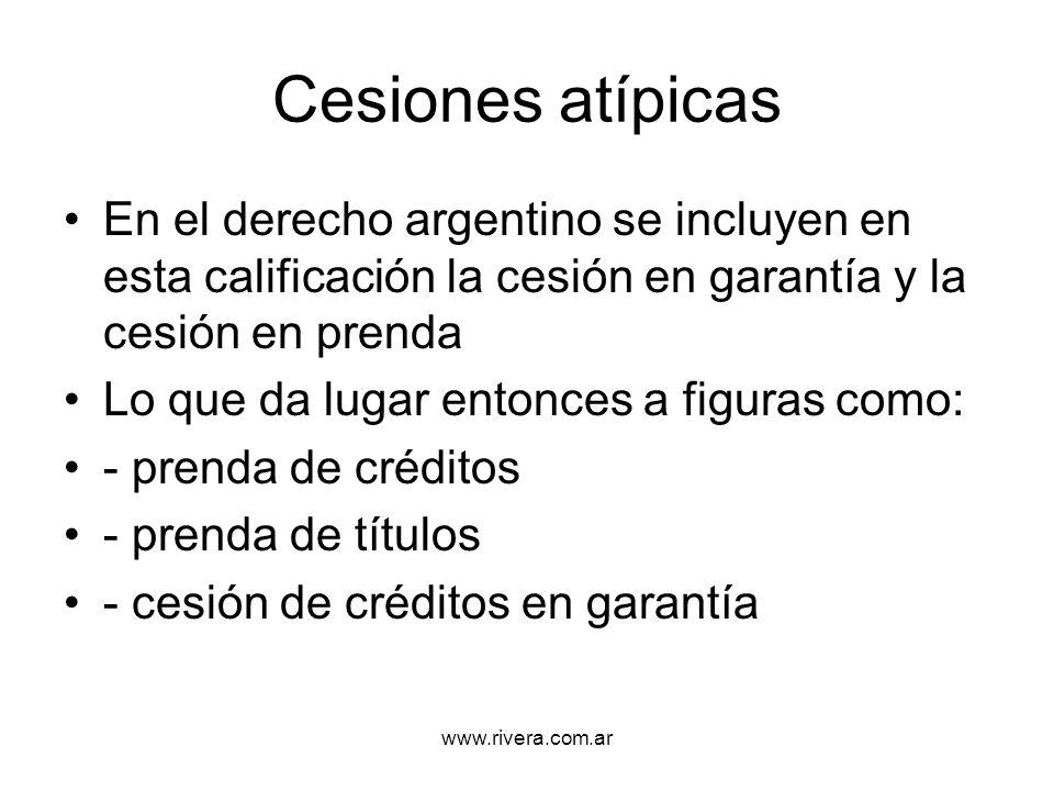 www.rivera.com.ar Cesiones atípicas En el derecho argentino se incluyen en esta calificación la cesión en garantía y la cesión en prenda Lo que da lug