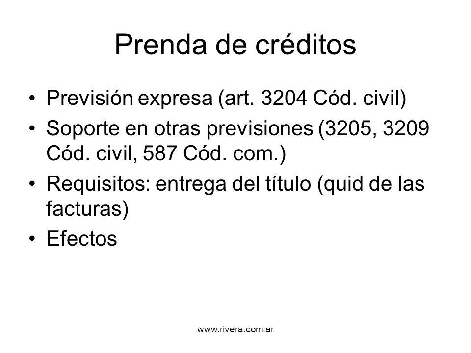 www.rivera.com.ar Prenda de créditos Previsión expresa (art. 3204 Cód. civil) Soporte en otras previsiones (3205, 3209 Cód. civil, 587 Cód. com.) Requ