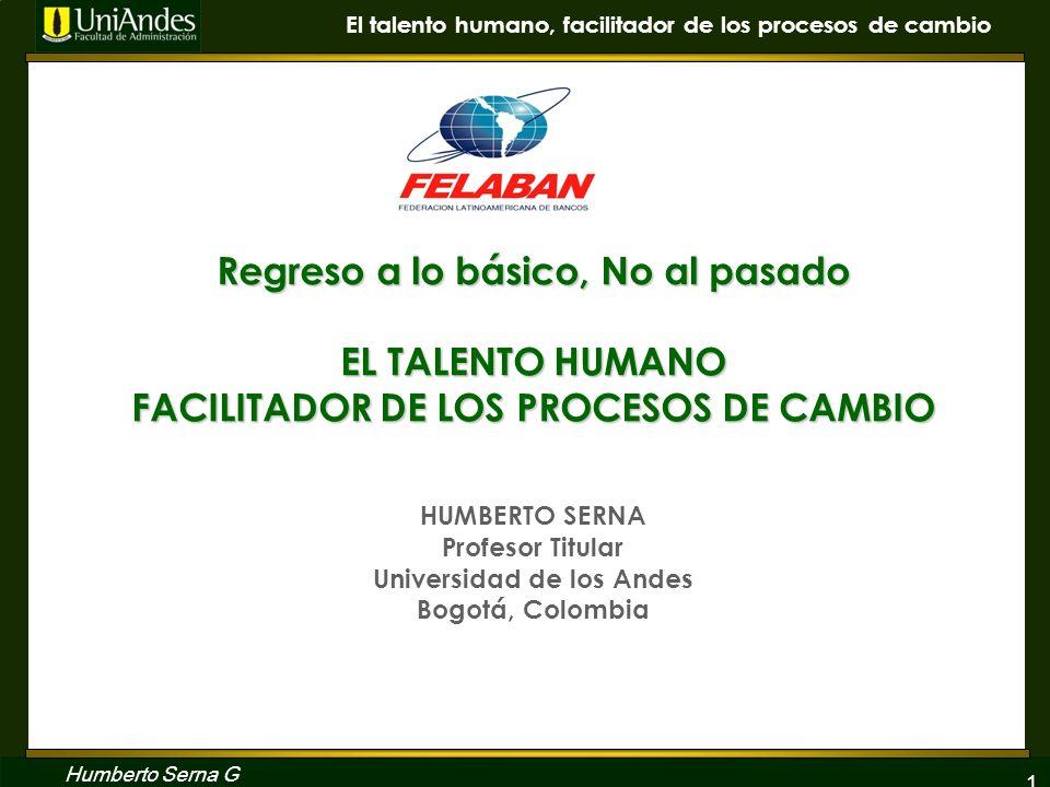 1 El talento humano, facilitador de los procesos de cambio Humberto Serna G Regreso a lo básico, No al pasado EL TALENTO HUMANO FACILITADOR DE LOS PRO