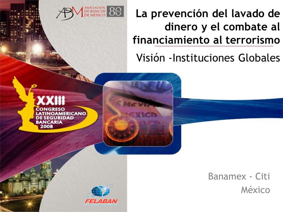 La prevención del lavado de dinero y el combate al financiamiento al terrorismo Banamex - Citi México Visión -Instituciones Globales