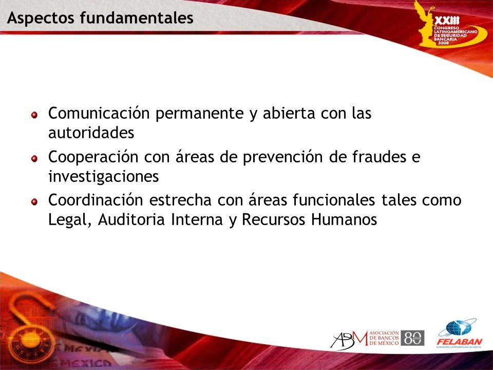 Aspectos fundamentales Comunicación permanente y abierta con las autoridades Cooperación con áreas de prevención de fraudes e investigaciones Coordina