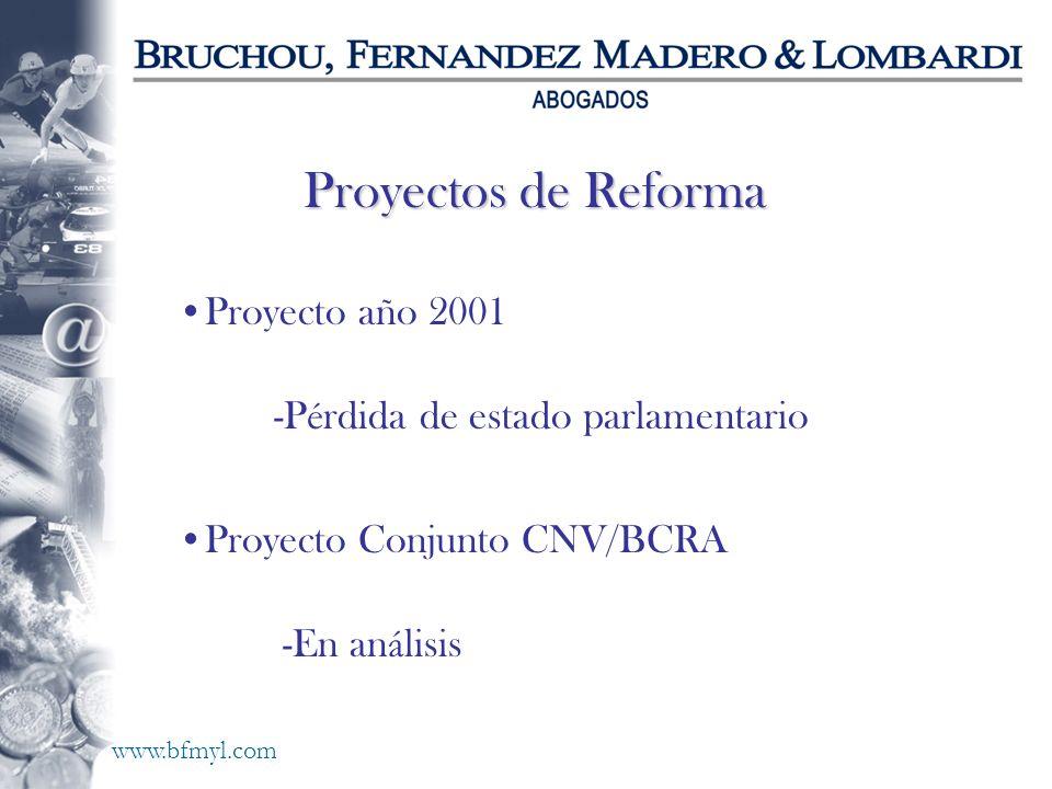 www.bfmyl.com Proyectos de Reforma -P é rdida de estado parlamentario -En an á lisis Proyecto Conjunto CNV/BCRA Proyecto año 2001