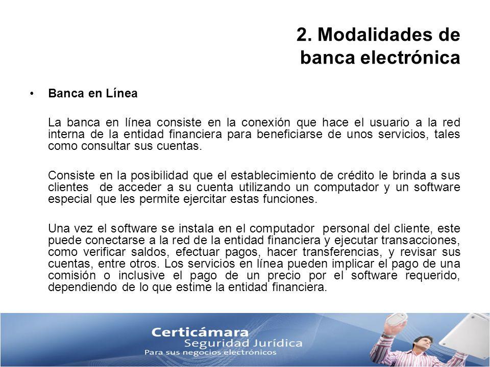 2. Modalidades de banca electrónica Banca en Línea La banca en línea consiste en la conexión que hace el usuario a la red interna de la entidad financ