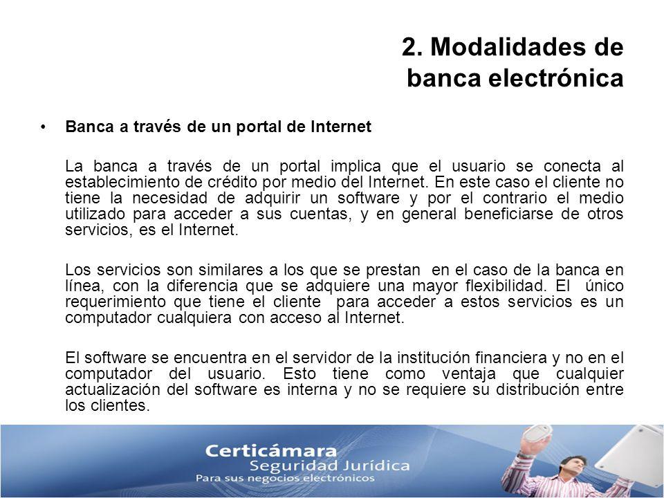 2. Modalidades de banca electrónica Banca a través de un portal de Internet La banca a través de un portal implica que el usuario se conecta al establ