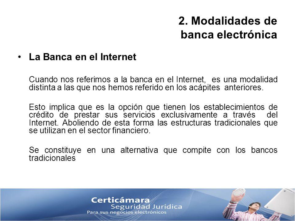 2. Modalidades de banca electrónica La Banca en el Internet Cuando nos referimos a la banca en el Internet, es una modalidad distinta a las que nos he