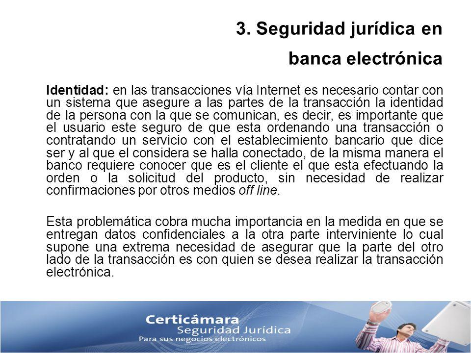 3. Seguridad jurídica en banca electrónica Identidad: en las transacciones vía Internet es necesario contar con un sistema que asegure a las partes de