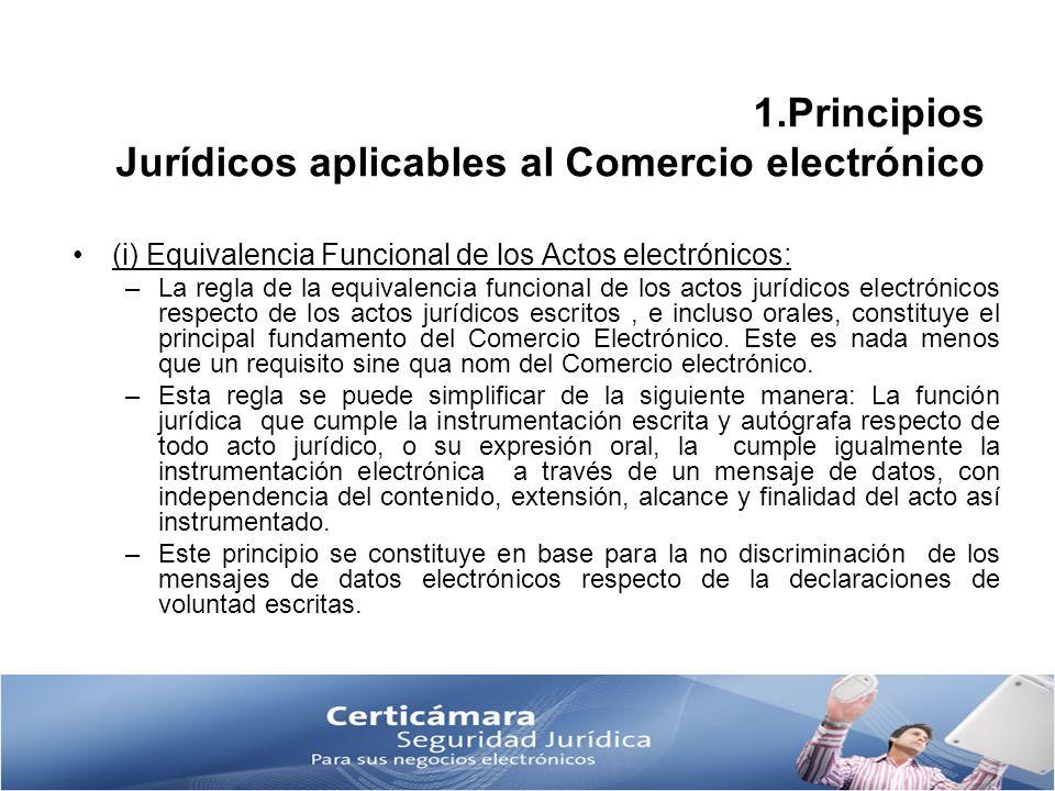 1.Principios Jurídicos aplicables al Comercio electrónico (i) Equivalencia Funcional de los Actos electrónicos: –La regla de la equivalencia funcional