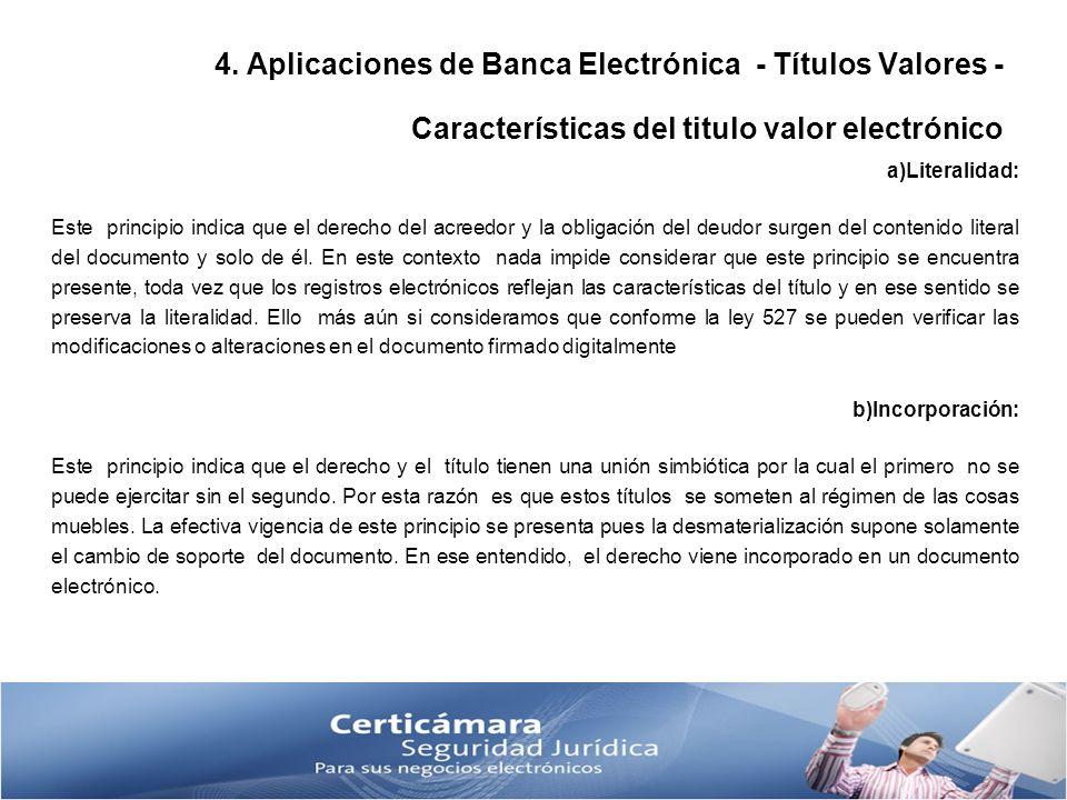 4. Aplicaciones de Banca Electrónica - Títulos Valores - Características del titulo valor electrónico a)Literalidad: Este principio indica que el dere
