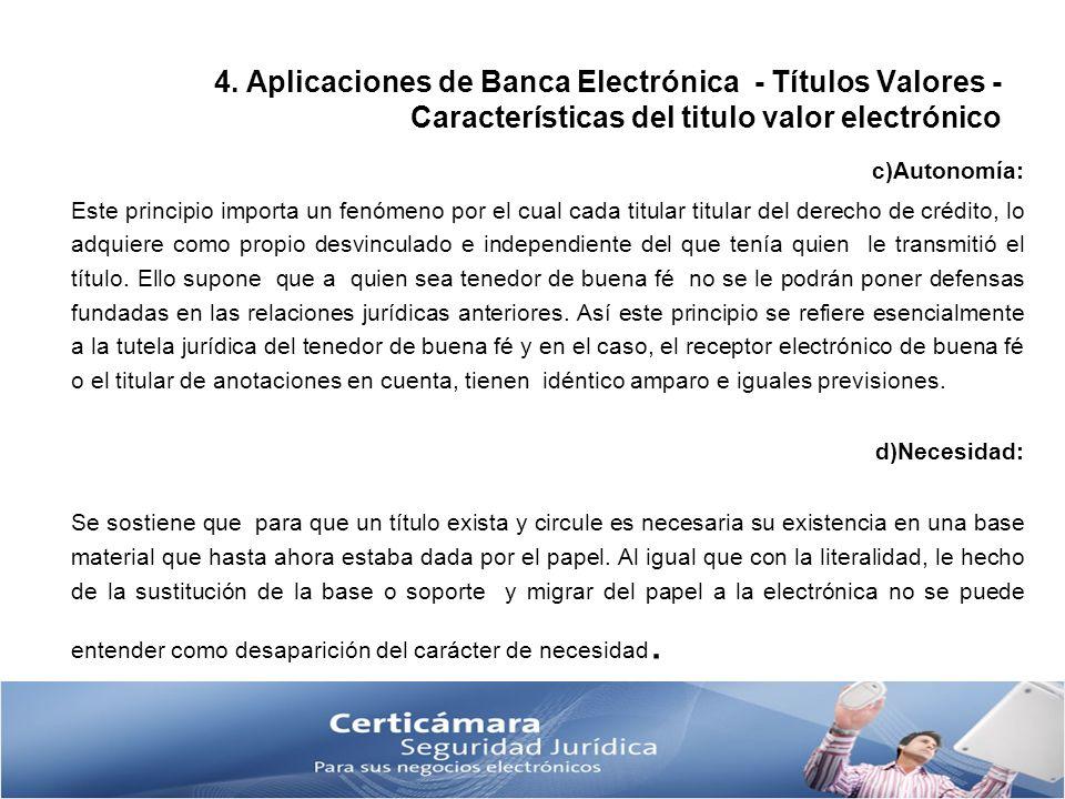 4. Aplicaciones de Banca Electrónica - Títulos Valores - Características del titulo valor electrónico c)Autonomía: Este principio importa un fenómeno