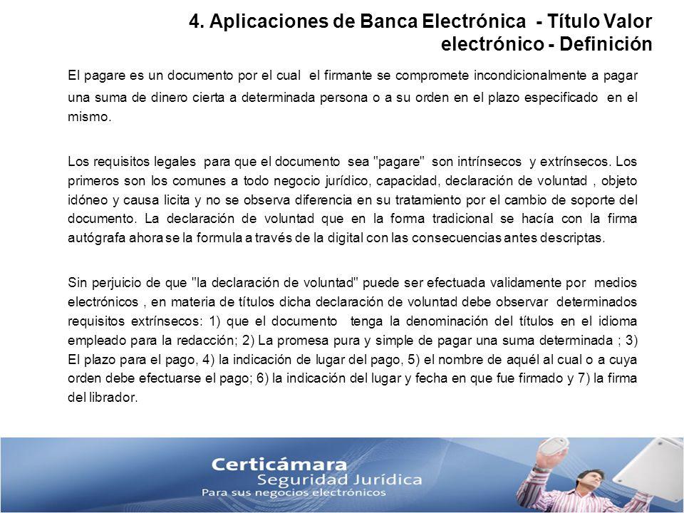 4. Aplicaciones de Banca Electrónica - Título Valor electrónico - Definición El pagare es un documento por el cual el firmante se compromete incondici