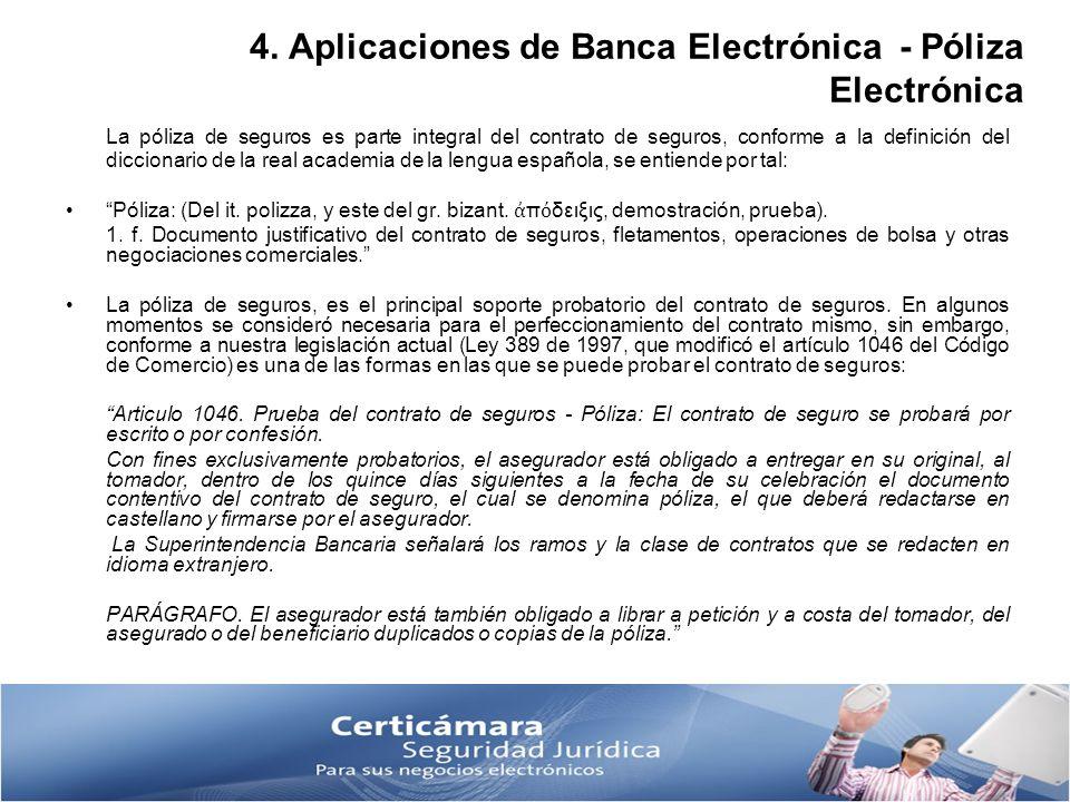 4. Aplicaciones de Banca Electrónica - Póliza Electrónica La póliza de seguros es parte integral del contrato de seguros, conforme a la definición del