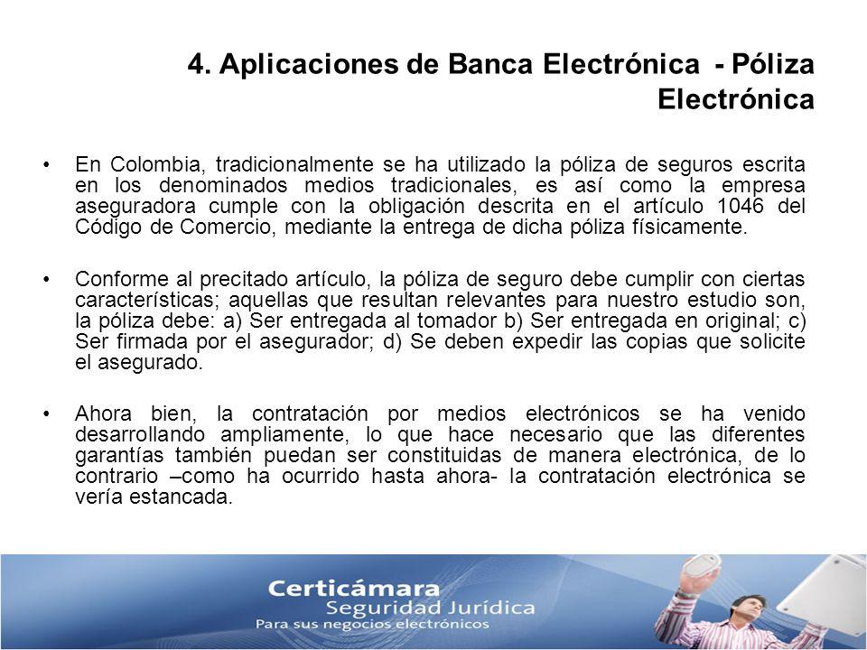 4. Aplicaciones de Banca Electrónica - Póliza Electrónica En Colombia, tradicionalmente se ha utilizado la póliza de seguros escrita en los denominado