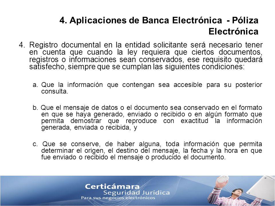 4. Aplicaciones de Banca Electrónica - Póliza Electrónica 4.Registro documental en la entidad solicitante será necesario tener en cuenta que cuando la