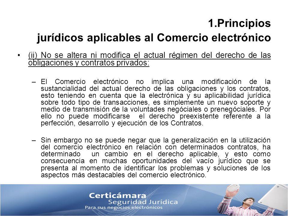 (ii) No se altera ni modifica el actual régimen del derecho de las obligaciones y contratos privados: –El Comercio electrónico no implica una modifica
