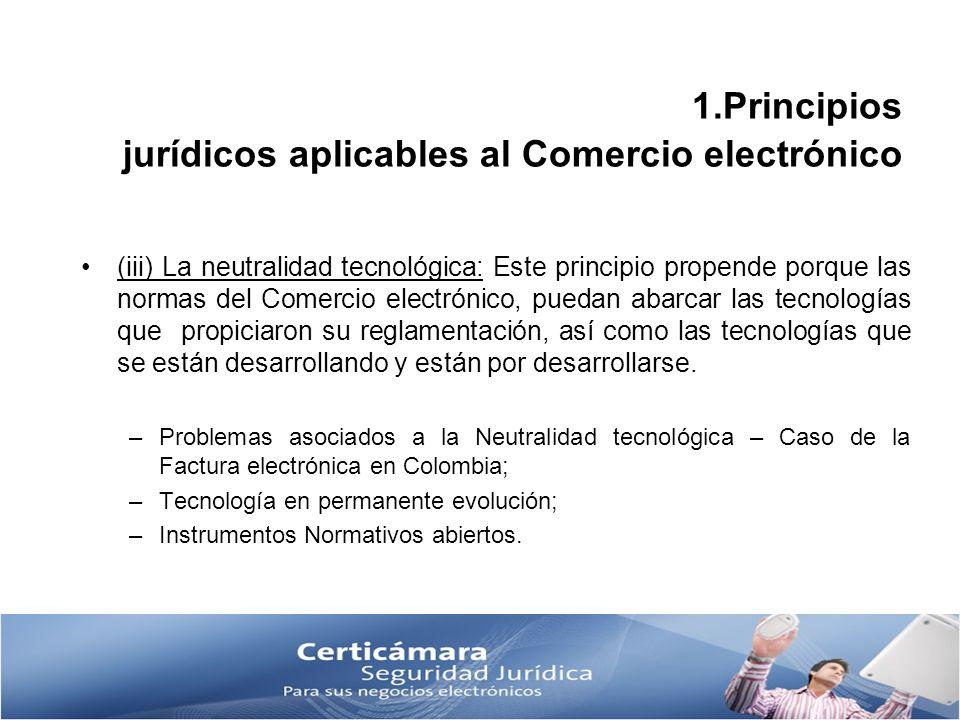 1.Principios jurídicos aplicables al Comercio electrónico (iii) La neutralidad tecnológica: Este principio propende porque las normas del Comercio ele