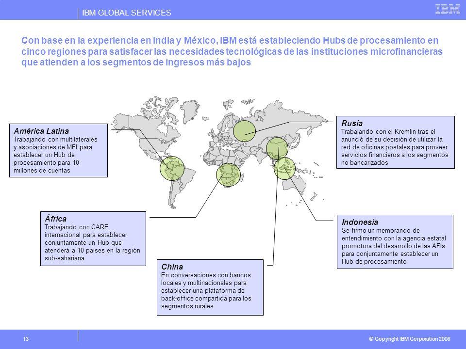 IBM GLOBAL SERVICES © Copyright IBM Corporation 2008 13 Con base en la experiencia en India y México, IBM está estableciendo Hubs de procesamiento en