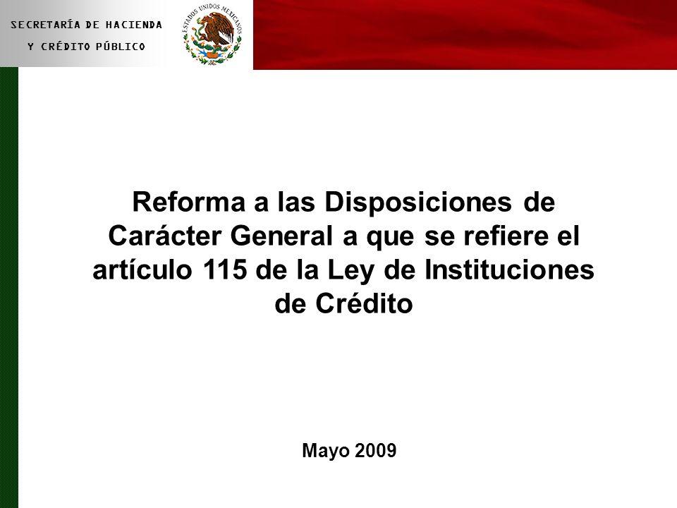 SECRETARÍA DE HACIENDA Y CRÉDITO PÚBLICO Mayo 2009 Reforma a las Disposiciones de Carácter General a que se refiere el artículo 115 de la Ley de Insti