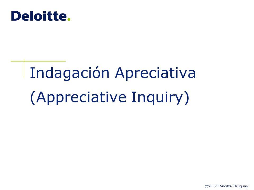 ©2007 Deloitte Uruguay Indagación Apreciativa (Appreciative Inquiry)