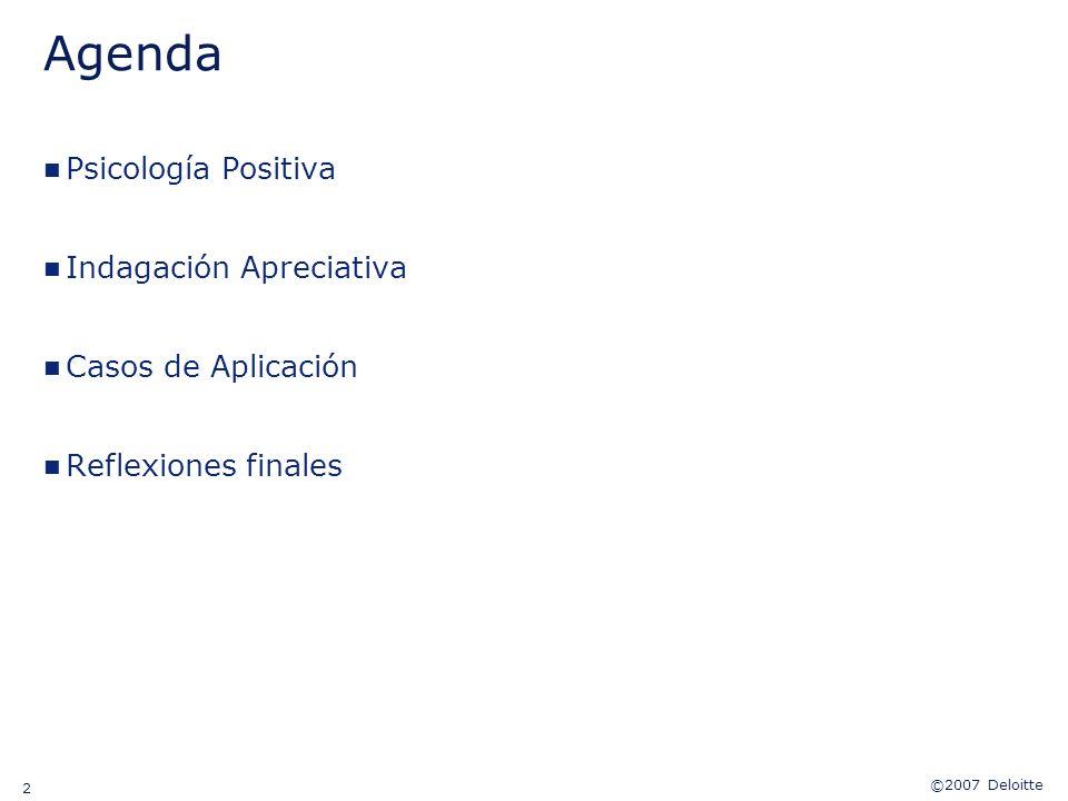©2007 Deloitte 2 Agenda n Psicología Positiva n Indagación Apreciativa n Casos de Aplicación n Reflexiones finales