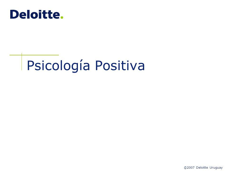 ©2007 Deloitte Uruguay Psicología Positiva