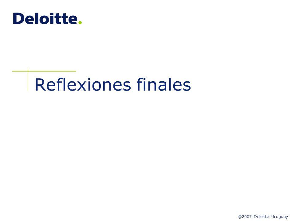 ©2007 Deloitte Uruguay Reflexiones finales