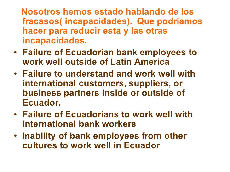Nosotros hemos estado hablando de los fracasos( incapacidades). Que podriamos hacer para reducir esta y las otras incapacidades. Failure of Ecuadorian