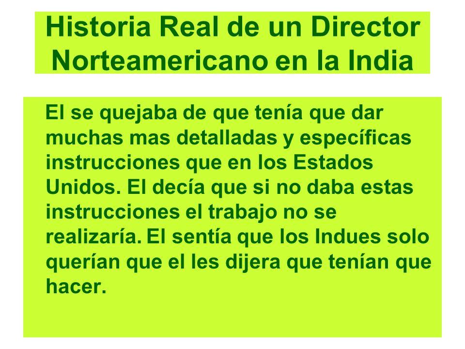Historia Real de un Director Norteamericano en la India El se quejaba de que tenía que dar muchas mas detalladas y específicas instrucciones que en lo
