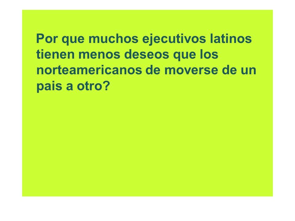 Por que muchos ejecutivos latinos tienen menos deseos que los norteamericanos de moverse de un pais a otro?