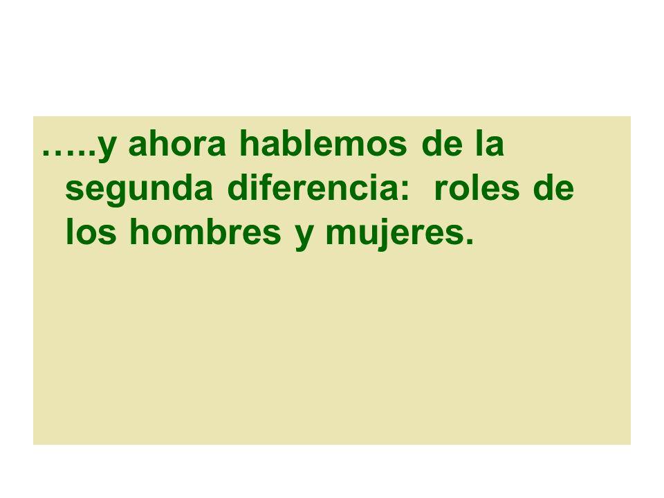 …..y ahora hablemos de la segunda diferencia: roles de los hombres y mujeres.