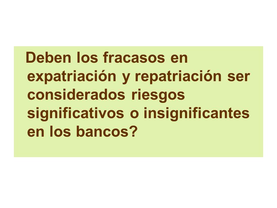 Deben los fracasos en expatriación y repatriación ser considerados riesgos significativos o insignificantes en los bancos?